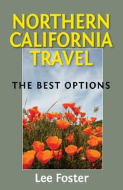 Northern California Travel - The Best Options ebook by Lee Foster