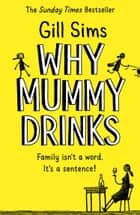 Why Mummy Drinks: The Sunday Times Number One Bestselling Author ebook by Gill Sims