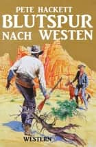 Blutspur nach Westen eBook by Pete Hackett