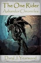 The One Rider: Ashandor Chronicles - Book 1 ebook by Daryl Yearwood