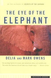 The Eye of the Elephant - An Epic Adventure in the African Wilderness ebook by Mark Owens, Delia Owens