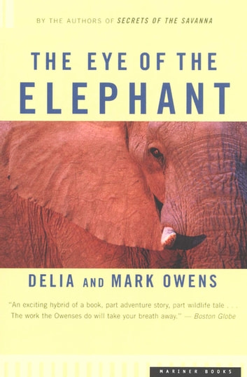 The Eye of the Elephant - An Epic Adventure in the African Wilderness ebook by Mark Owens,Delia Owens