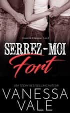 Serrez-moi fort eBook by Vanessa Vale