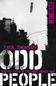 Odd People - Hunting Spies in the First World War ebook by Basil Thomson