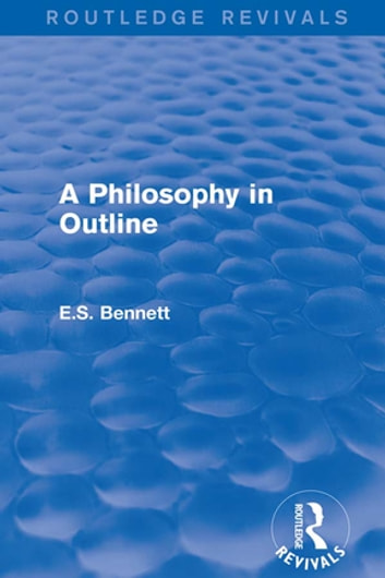 A Philosophy in Outline (Routledge Revivals) ebook by E.S. Bennett