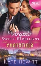 Virgin's Sweet Rebellion (Mills & Boon M&B) (The Chatsfield, Book 12) ekitaplar by Kate Hewitt
