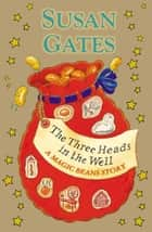 The Three Heads in the Well: A Magic Beans Story ebook by Susan Gates