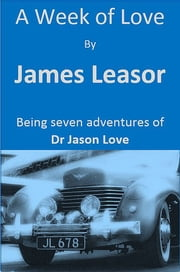 A Week of Love ebook by James Leasor