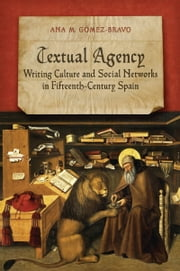 Textual Agency - Writing Culture and Social Networks in Fifteenth-Century Spain ebook by Ann M.  Gomez-Bravo