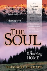 The Soul is Returning Home - An Inspired Book of Concentrated Spiritual Messages ebook by Theodore Eckhart