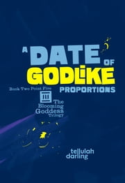 A Date of Godlike Proportions (The Blooming Goddess Trilogy Book 2.5) ebook by Tellulah Darling