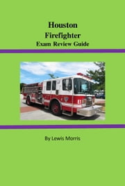 Houston Firefighter Exam Review Guide ebook by Lewis Morris