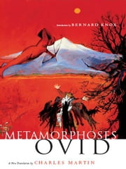 Metamorphoses: A New Translation ebook by Ovid,Charles Martin,Bernard M. W. Knox