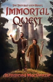 Immortal Quest - The Trouble With Mages ebook by Alexandra MacKenzie