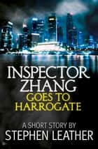 Inspector Zhang Goes To Harrogate (A Short Story) ebook by Stephen Leather