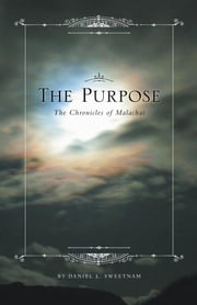 The Purpose - The Chronicles of Malachai ebook by Daniel L. Sweetnam