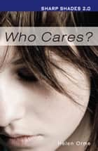 Who Cares (Sharp Shades 2.0) ebook by Helen Bird