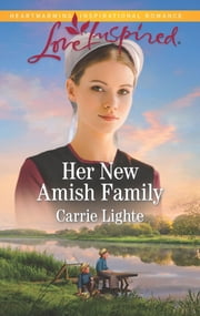 Her New Amish Family - A Fresh-Start Family Romance ebook by Carrie Lighte