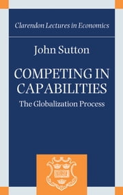 Competing in Capabilities - The Globalization Process ebook by John Sutton