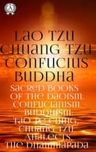 Sacred Books of the Daoism, Confucianism, Buddhism - Tao Te Ching, Chuang Tzu, Analects, The Dhammapada ebook by