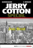 Jerry Cotton Special - Sammelband 4 - Jon Bent ebook by Jerry Cotton