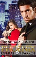 Phoenix: Operation parrot ebook by Francesca rossini