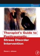 Therapist's Guide to Posttraumatic Stress Disorder Intervention eBook by Sharon L. Johnson
