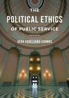 The Political Ethics of Public Service ebook by Vera D. Vogelsang-Coombs