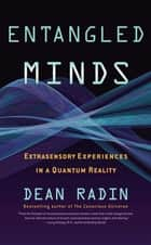 Entangled Minds ebook by Dean Radin, Ph.D.