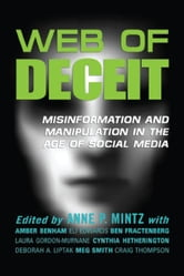 Web of Deceit - Misinformation and Manipulation in the Age of Social Media ebook by Amber Benham,Eli Edwards,Ben Fractenberg,Laura Gordon-Murnane,Cynthia Hetherington,Deborah A. Liptak,Meg Smith,Craig Thompson