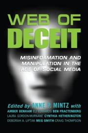 Web of Deceit - Misinformation and Manipulation in the Age of Social Media ebook by Anne P. Mintz,Amber Benham,Eli Edwards,Ben Fractenberg,Laura Gordon-Murnane,Cynthia Hetherington,Deborah A. Liptak,Meg Smith,Craig Thompson