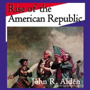 Rise of the American Republic audiobook by John R. Alden