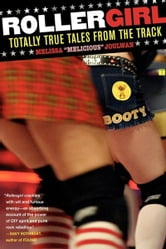 Rollergirl - Totally True Tales from the Track ebook by Melissa Joulwan