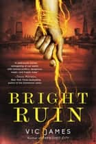Bright Ruin ebook by Vic James