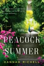 The Peacock Summer - A Novel eBook by Hannah Richell