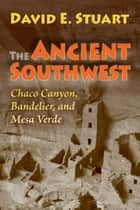 The Ancient Southwest ebook by David E. Stuart