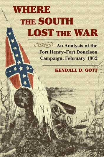 Where the south lost the war ebook by kendall d gott where the south lost the war an analysis of the fort henry fort donelson fandeluxe Document