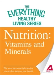 Nutrition: Vitamins and Minerals: The most important information you need to improve your health ebook by Adams Media