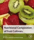 Nutritional Composition of Fruit Cultivars ebook by Monique Simmonds, Victor R. Preedy