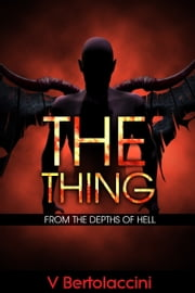 The Thing: from the Depths of Hell ebook by V Bertolaccini
