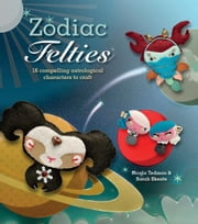 Zodiac Felties - 16 Compelling Astrological Characters to Craft ebook by Nicola Tedman, Sarah Skeate, Sarah Skeate