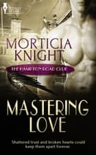 Mastering Love ebook by Morticia Knight