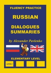 Russian, Dialogues and Summaries, Elementary Level ebook by Alexander Pavlenko