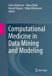 Computational Medicine in Data Mining and Modeling ebook by Goran Rakocevic,Tijana Djukic,Nenad Filipovic,Veljko Milutinovic