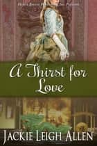 A Thirst For Love ebook by Jackie Leigh Allen