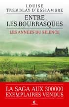 Entre les bourrasques - Les années du silence, T3 ebook by Louise Tremblay d'Essiambre