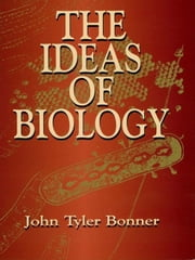 The Ideas of Biology ebook by John Tyler Bonner