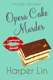 Opera Cake Murder - A Patisserie Mystery with Recipes, #8 ebook by Harper Lin