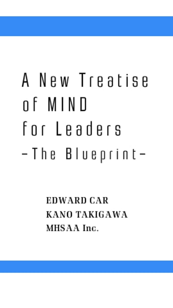A New Treatise of MIND for Leaders - The Blueprint ebook by Edward Car,Kano Takigawa
