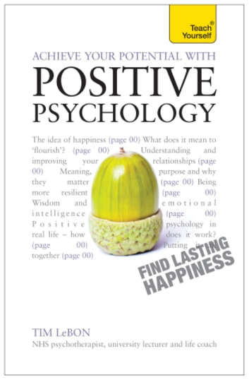 Achieve Your Potential with Positive Psychology - CBT, mindfulness and practical philosophy for finding lasting happiness ebook by Tim Lebon